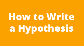 What You Need to Write a Hypothesis: Step by Step Guide