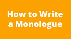 Tips and Tricks of Writing a Great Monologue for Students